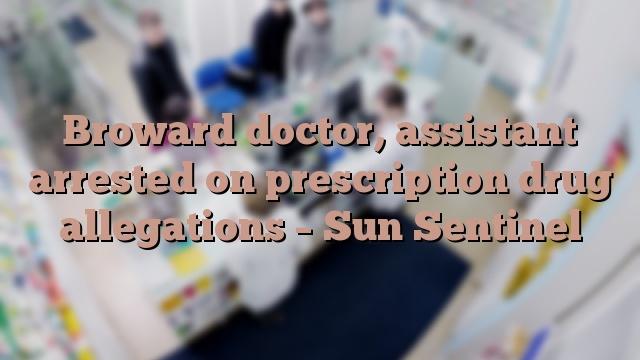 Broward doctor, assistant arrested on prescription drug