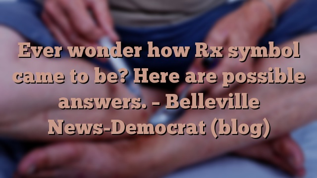 Ever wonder how Rx symbol came to be? Here are possible answers. – Belleville News-Democrat (blog)