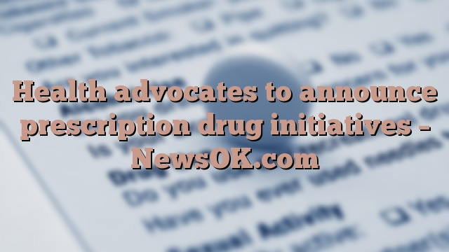 Health advocates to announce prescription drug initiatives – NewsOK.com