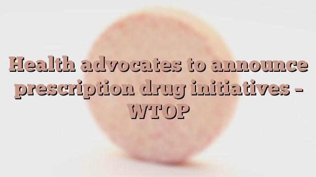 Health advocates to announce prescription drug initiatives – WTOP