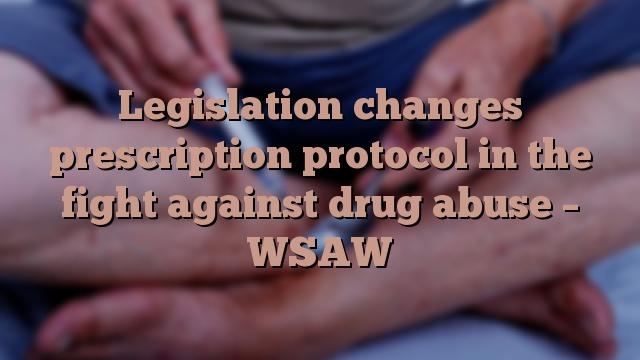 Legislation changes prescription protocol in the fight against drug abuse – WSAW