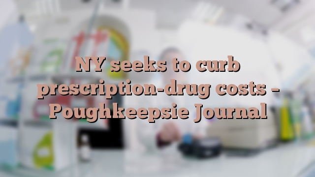 NY seeks to curb prescription-drug costs – Poughkeepsie Journal