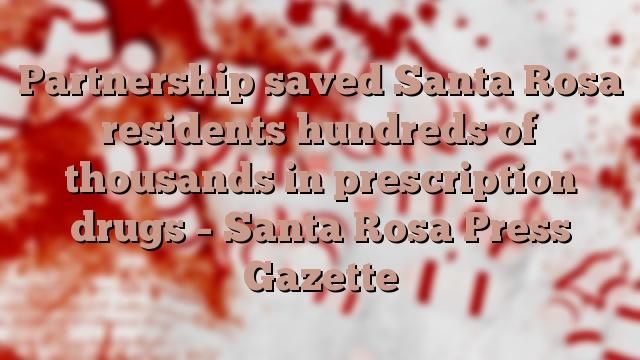 Partnership saved Santa Rosa residents hundreds of thousands in prescription drugs – Santa Rosa Press Gazette