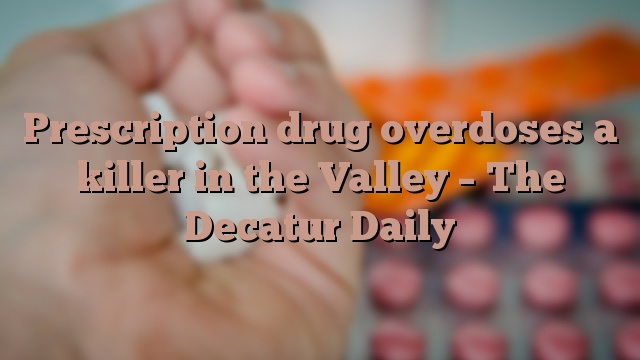 Prescription drug overdoses a killer in the Valley – The Decatur Daily