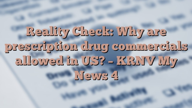 Reality Check: Why are prescription drug commercials allowed in US? – KRNV My News 4