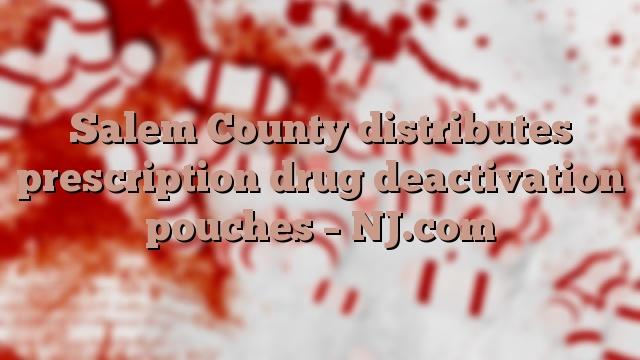 Salem County distributes prescription drug deactivation pouches – NJ.com
