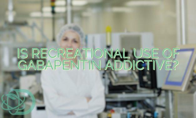 Is Recreational Use of Gabapentin Addictive?