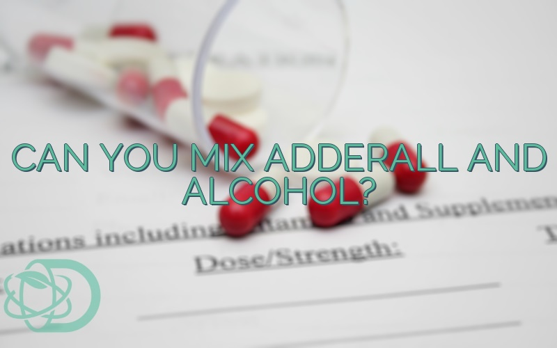 Can You Mix Adderall And Alcohol?