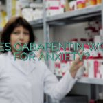 Does Gabapentin Work For Anxiety?